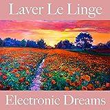 Laver Le Linge: Electronic Dreams - La Meilleure Musique Pour Se Détendre