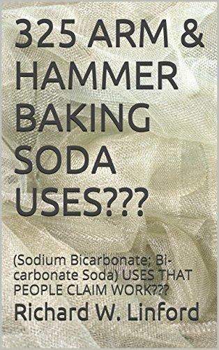 325 ARM & HAMMER BAKING SODA USES???: (Sodium Bicarbonate; Bi-carbonate Soda) USES THAT PEOPLE CLAIM WORK??? (English Edition)