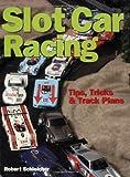 Slot Car Racing: Tips,Tricks & Track Plans