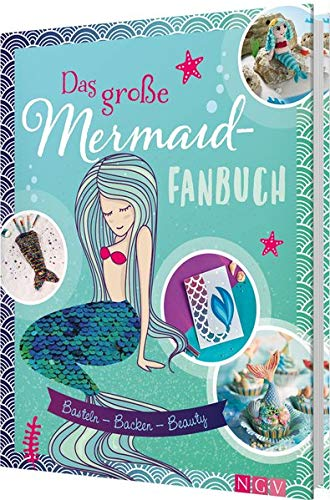 Das große Mermaid-Fanbuch: Basteln - Backen - Beauty. Mit Wendepailletten-Cover