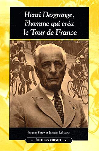 Henri Desgrange, l'homme qui créa le Tour de France