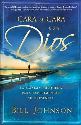 Cara a cara con Dios: La máxima búsqueda para experimentar su presencia (Spanish Edition) by Bill Johnson(2008-06-19)