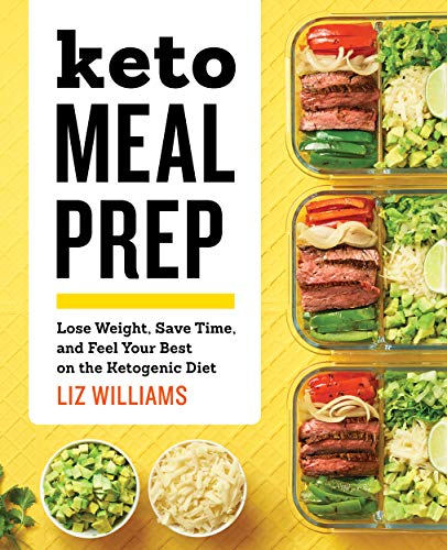 Keto Meal Prep: Lose Weight, Save Time, and Feel Your Best on the Ketogenic Diet (English Edition)