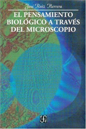 El Pensamiento Biolgico a Trav's del Microscopio (Seccion de Obras de Ciencia y Tecnologia)