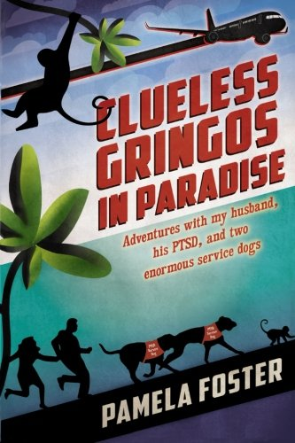 Book: Clueless Gringos in Paradise - adventures with my husband, his PTSD, and two giant service dogs by Pamela Foster