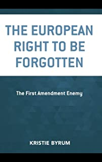 The European Right to Be Forgotten: The First Amendment Enemy