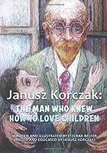 Janusz Korczak: The Man who Knew how to Love Children