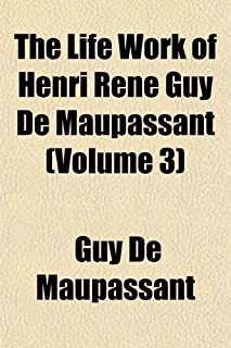 The Life Work of Henri Rene Guy de Maupassant Volume 9; Embracing Romance, Travel, Comedy & Verse, for the First Time Comp...