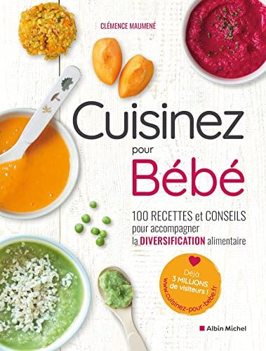 Cuisinez pour bébé: 100 recettes...