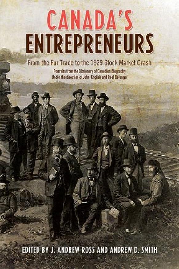 から聞く構成つぼみCanada's Entrepreneurs: From The Fur Trade to the 1929 Stock Market Crash: Portraits from the Dictionary of Canadian Biography (English Edition)