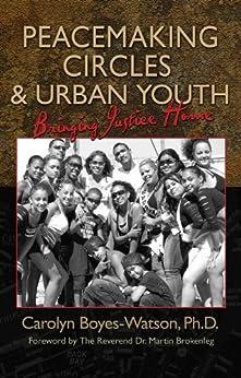 Peacemaking Circles and Urban Youth: Bringing Justice Home by [Carolyn Boyes-Watson]