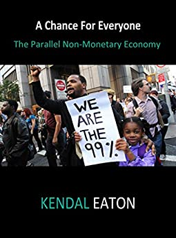 [Kendal Eaton]のA Chance For Everyone: The Parallel Non-Monetary Economy: Revised Edition: post Covid-19 outbreak 2020 (English Edition)
