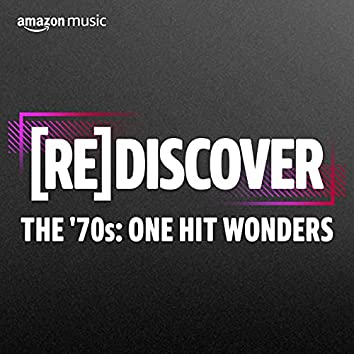 REDISCOVER The '70s: One Hit Wonders