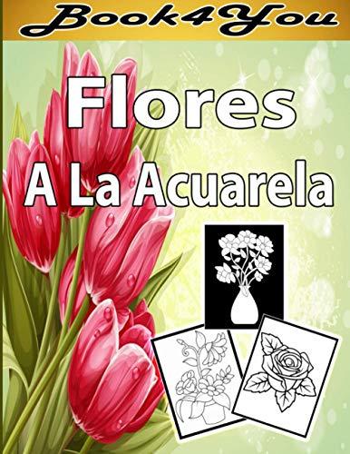 Flores A La Acuarela: Libro para colorear para Mayores fácil de llenars,...