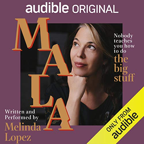 Mala                   By:                                                                                                                                 Melinda Lopez                               Narrated by:                                                                                                                                 Melinda Lopez                      Length: 1 hr and 17 mins     3,631 ratings     Overall 4.0