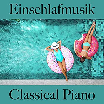 Einschlafmusik: Classical Piano - Die Beste Musik Zum Entspannen