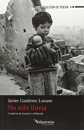 No sólo lluvia: Cuaderno de Sarajevo y Belgrado (Colección Valparaíso de Poesía)