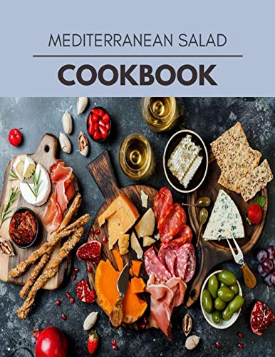 Mediterranean Salad Cookbook: Easy and Delicious for Weight Loss Fast, Healthy Living, Reset your Metabolism | Eat Clean, Stay Lean with Real Foods for Real Weight Loss