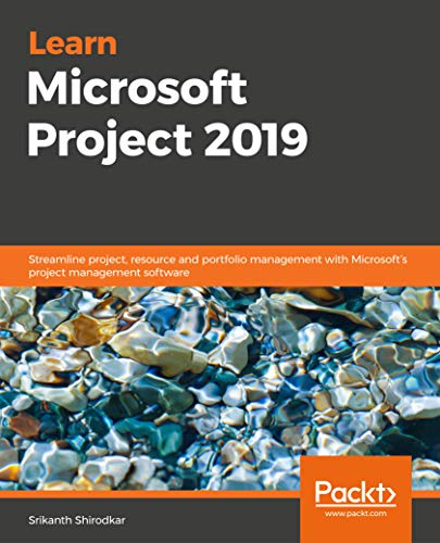 Learn Microsoft Project 2019: Streamline project, resource, and portfolio management with Microsoft's project management software