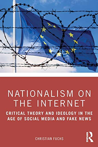 Nationalism on the Internet: Critical Theory and Ideology in the Age of Social Media and Fake News