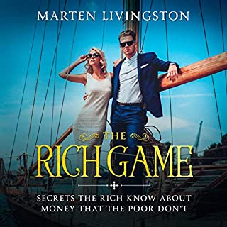 The Rich Game: Secrets the Rich Know About Money That the Poor Don't                   By:                                                                                                                                 Marten Livingston                               Narrated by:                                                                                                                                 Andre White                      Length: 2 hrs and 8 mins     4 ratings     Overall 3.8