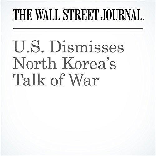 U.S. Dismisses North Korea's Talk of War | Farnaz Fassihi