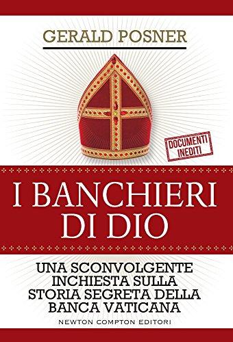I banchieri di Dio. Una sconvolgente inchiesta sulla storia segreta della banca vaticana: 1