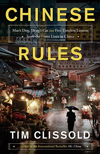 Chinese Rules: Mao's Dog, Deng's Cat, and Five Timeless Lessons from the Front Lines in China