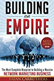 2. Building an Empire:The Most Complete Blueprint to Building a Massive Network Marketing Business (Next Level Edition)