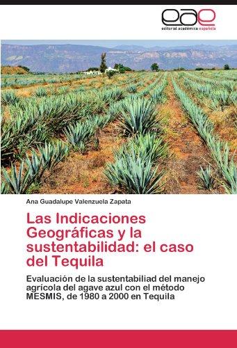 Las Indicaciones Geográficas y la sustentabilidad: el caso del Tequila: Evaluación de la sustentabiliad del manejo agrícola del agave azul con el método MESMIS, de 1980 a 2000 en Tequila