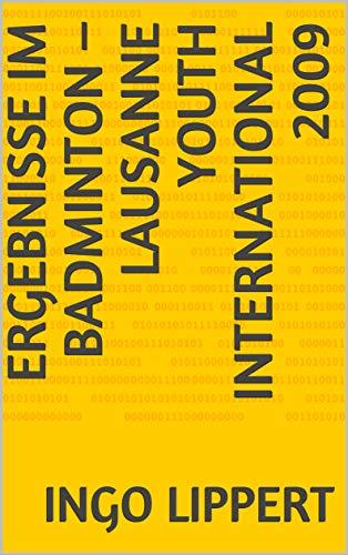 Ergebnisse im Badminton – Lausanne Youth International 2009 (Sportstatistik 611) (German Edition)
