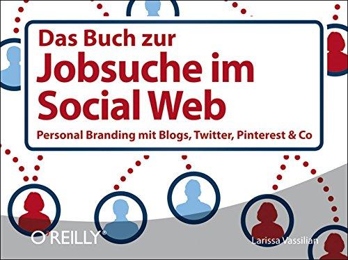 Das Buch zur Jobsuche im Social Web: Personal Branding mit Blogs, Twitter, Pinterest & Co.