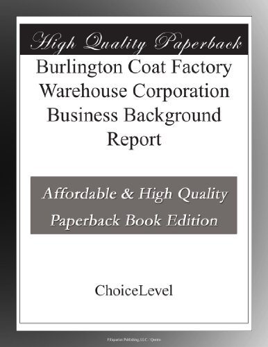 Burlington Coat Factory Warehouse Corporation Business Background Report
