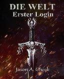 Erster Login: Eine LitRPG- und GameLit-Serie (Die WELT Buch 1) (German Edition)