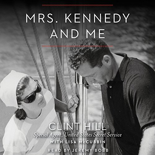 Mrs. Kennedy and Me     An Intimate Memoir              By:                                                                                                                                 Clint Hill,                                                                                        Lisa McCubbin                               Narrated by:                                                                                                                                 Jeremy Bobb                      Length: 11 hrs and 34 mins     45 ratings     Overall 4.4