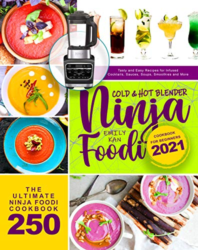 Ninja Foodi Cold & Hot Blender Cookbook for Beginners 2021: Tasty and Easy Recipes for Infused Cocktails, Sauces, Soups, Smoothies, and More (English Edition)