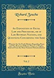 An Exposition of Fecial Law and Procedure, or of Law Between Nations, and Questions Concerning the Same, Vol. 2: Wherein Are Set Forth Matters ... From the Most Eminent Historical Jurists