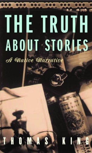 The Truth About Stories: A Native Narrative (Indigenous...