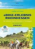 eBike-Erlebnis Rheinhessen: Die schönsten Touren für Elektro- &Trekkingrad (Ausflüge mit Genuss): Die schönsten Touren für Elektro- &Trekkingrad