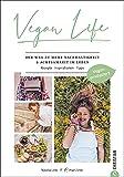 Vegan Life. Der Weg zu mehr Nachhaltigkeit & Achtsamkeit im Leben. Rezepte. Inspirationen. Tipps. Der perfekte Ratgeber für ein nachhaltiges Leben mit veganen Produkten. (Vegan produziert)