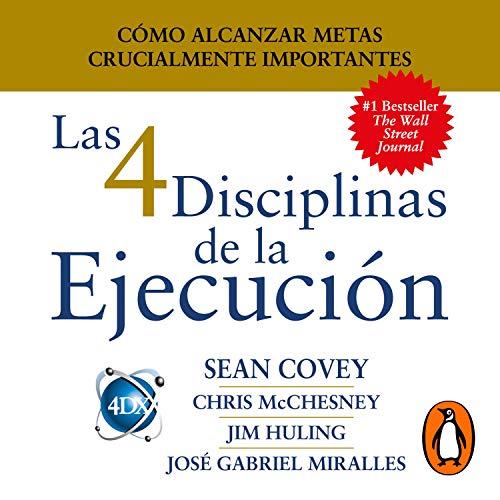 Las 4 Disciplinas de la Ejecución [The 4 Disciplines of Execution] Audiobook By Sean Covey, Chris McChesney, Jim Huling, José Gabriel Miralles cover art