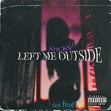 Left Me Outside (feat. Stickz)