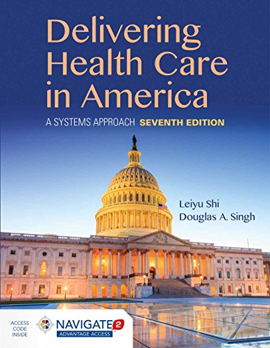 Compare Textbook Prices for Delivering Health Care in America: A Systems Approach 7 Edition ISBN 9781284124491 by Shi, Leiyu,Singh, Douglas A.