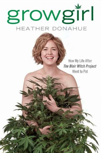 Image of Growgirl: How My Life After The Blair Witch Project Went to Pot