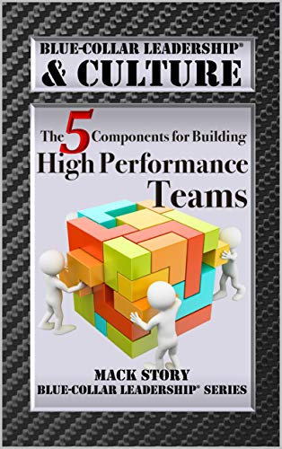 Blue-Collar Leadership & Culture: The 5 Components for Building High Performance Teams (Blue-Collar Leadership Series) (English Edition)