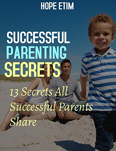 Successful Parenting Secrets: 13 Secrets All Successful Parents Share (English Edition)