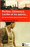 Perline, Clémence, Lucille et les autres... Des vies de femme dans la Grande Guerre. de Jeanne-marie Sauvage avit ( 2 octobre 2014 )