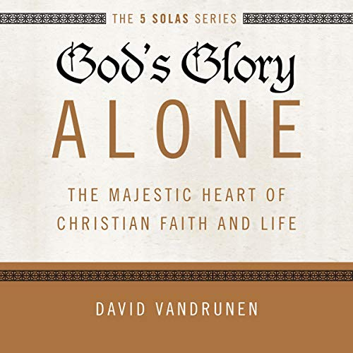 God's Glory Alone: Audio Lectures audiobook cover art