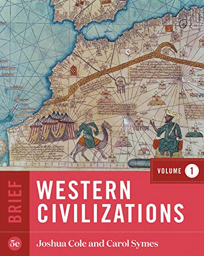 Compare Textbook Prices for Western Civilizations Brief Fifth Edition Vol. 1 Brief Fifth Edition ISBN 9780393418972 by Cole, Joshua,Symes, Carol