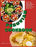 Peruvian Cookbook: With 30 Easy and Inexpensive Peruvian Recipes You Need Try!